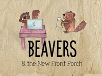 Beavers & the New Front Porch