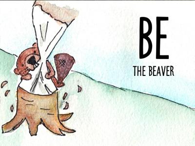 Be The Beaver beavers  designers illustration watercolor beaver