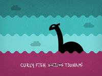Curly Fish Enjoys Tsunami No More