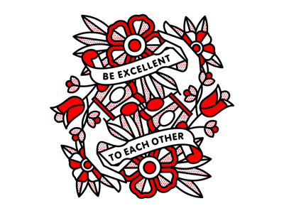 Be Excellent To Each Other quote kindness mono line flowers hand bill and  ted excellent typography monoline tattoo pop art illustration halftone