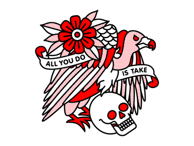 All You Do is Take. dance gavin dance greed take flower skull bird buzzard vulture typography mono line monoline tattoo pop art illustration halftone