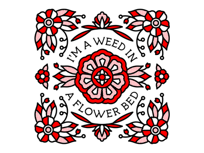 I'm A Weed In A Flower Bed. collaboration floral flower typeface typography mono line tattoo monoline pop art illustration halftone