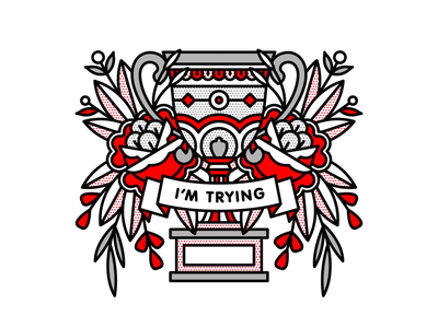 I'm Trying. floral cup trying trophy rose flower typography mono line tattoo monoline pop art illustration halftone