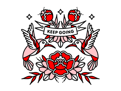 Keep Going flash sheet positivity bird hummingbird rose typography tattoo monoline pop art illustration halftone