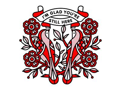 I'm Glad You're Still Here floral flower red mental health bird tattoo monoline illustration halftone