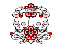 Die Young And Save Yourself