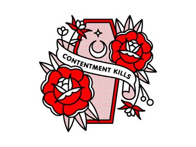Contentment Kills.