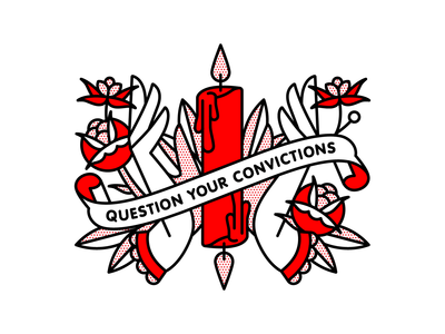 Question Your Convictions.