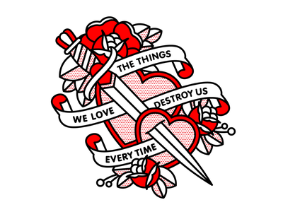 The Things We Love Destroy Us Every Time. dribbble game of thrones dagger flat tattoo pop art monoline vector red illustration halftone