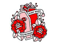 Redux: Sleep When You're Dead.