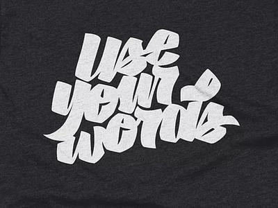 T-shirt - Use your words script hand-lettering lettering cotton bureau