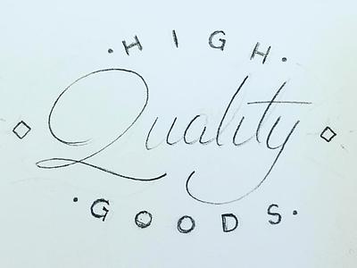 High Quality Goods (sketch) vintage branding lettering pencil sketch