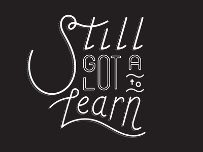 Still Got A Lot To Learn lettering custom type typography