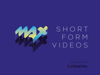 Max'30 / Short-form videos product by Contrast Inc.
