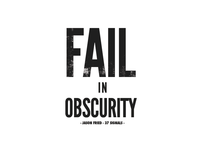 Fail In Obscurity