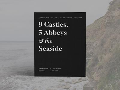 9 Castles, 5 Abbeys & the Seaside collaboration photography yorkshire scotland northumberland travel print book design