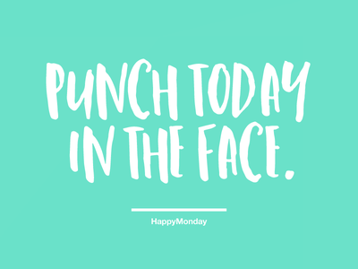 Punch today in the face quote fun bright motivational monday typography design