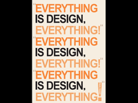 """Everything Is Design Everything"""