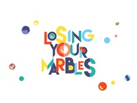 Losing your marbles