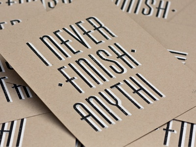 I Never Finish Anyth. quote type typography print black kraft letters simple dropshadow white saying phrase