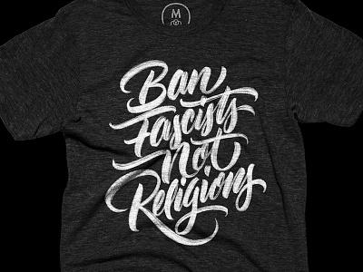Ban Fascists, Not Religions nobannowall resist politics ipad pro cotton bureau t-shirt products calligraphy lettering