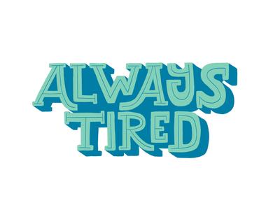 Always Tired tshirt design hand drawn illustration green type texture design blue typography