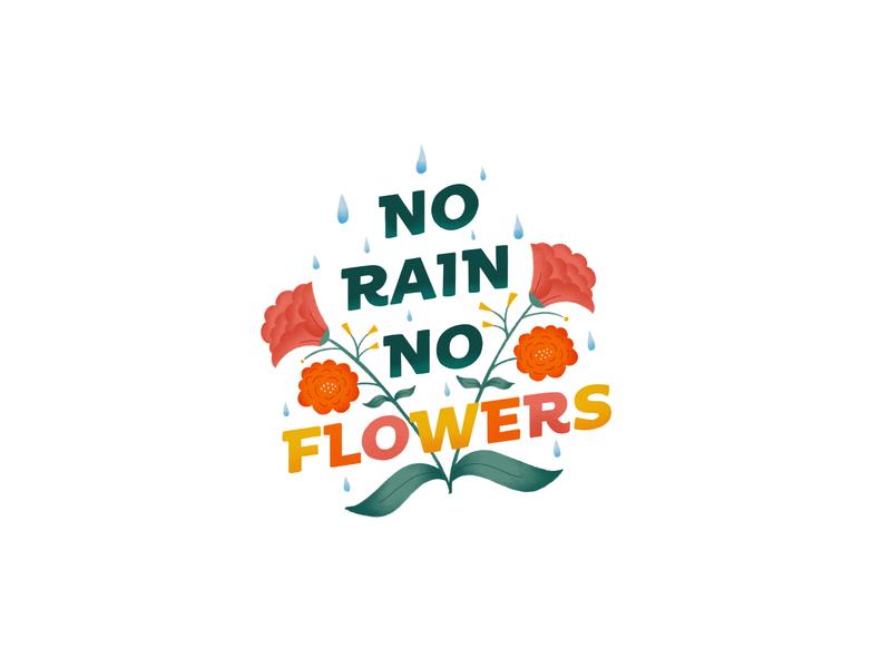 No Rain No Flowers pink yellow green flower illustration illustration design hand drawn type typography type hand drawn texture no flowers no rain leaves leaf rain rose flowers flower