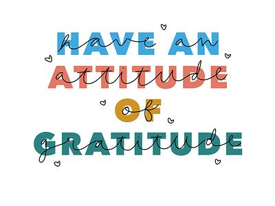 Have an Attitude of Gratitude branding vector design illustration typography design color handdrawntype handdrawn handdrawn type typeface type typography