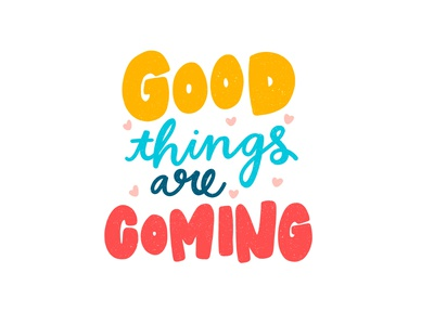 Good Things Are Coming typography art typedesign color good things are coming quote design type design type art design type typography illustration quote