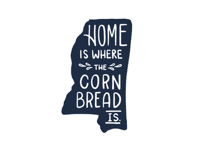 Home is where the cornbread is. type art handlettering type cornbread home is where hand drawn typography hand drawn type corn bread mississippi state design mississippi state