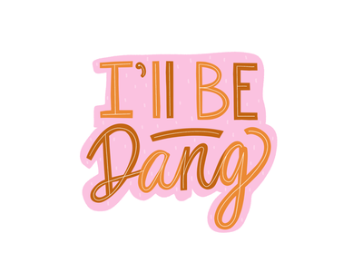 I'll be DANG.