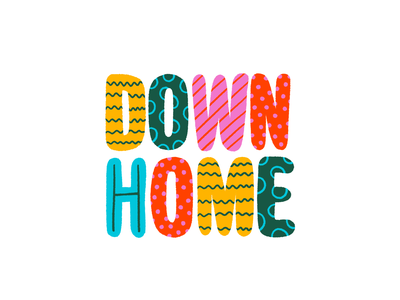 Down Home vector illustration pantone color type art colorful pattern type design typography hand drawn type hand drawn type down home