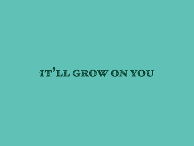 it sho will roughen typography grow on you it will grow on you grit texture type grow