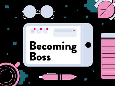 Becoming Boss Header vector flat pen glasses coffee notebook plants digital ipad boss