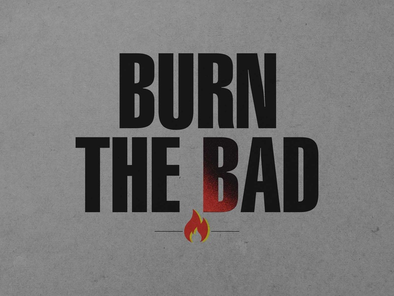 Burn The Bad