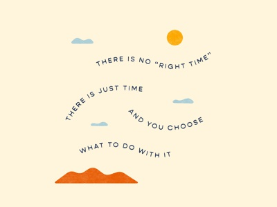 No Right Time vector texture right time nature outdoors simple minimal mountain clouds time affirmation branding print typography landscape fall summer illustration