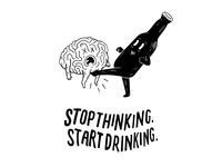 Stop Thinking. Start Drinking.