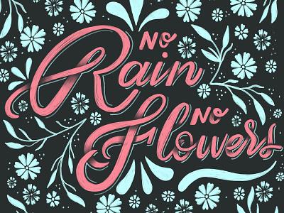 Rain + Flowers illustration flowers rain lettering handlettering typography script handwritting type calligraphy