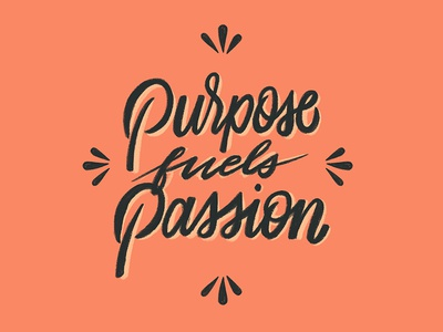 Purpose fuels Passion fuel purpose passion calligraphy type handwritting script typography handlettering lettering cursive goodtype