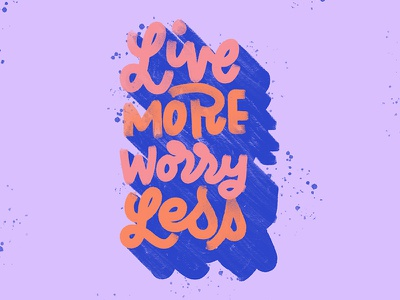 Live More, Worry Less splatter worry live lettering handlettering typography script cursive handwritting type