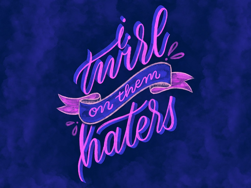 I Twirl on them Haters formation beyonce lettering handlettering typography script handwritting