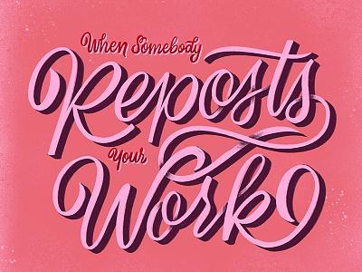 When Somebody Reposts Your Work 3d flourish work repost homwork handwritting script typography handlettering lettering