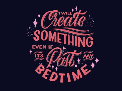 Create Something! bedtime sleep sparkle goodtype create lettering handlettering typography script handwritting