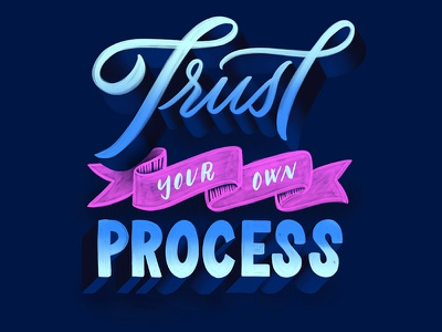 Trust Your Own Process super nice advice process trust create lettering handlettering typography script handwriting calligraphy cursive