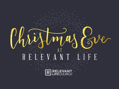 Christmas Eve at Relevant Life Church christmas christian church faith christianity typography hand drawn type hand lettering