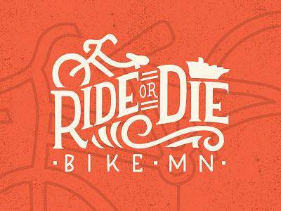 Ride Or Die | Bike MN mn adventure biking cycling bicycle bike hand drawn type hand lettering minnesota