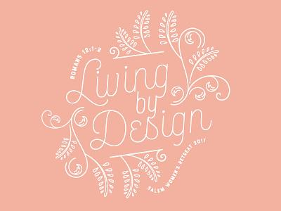 Living by Design | Women's Retreat 2017 theme script botanical ministry retreat