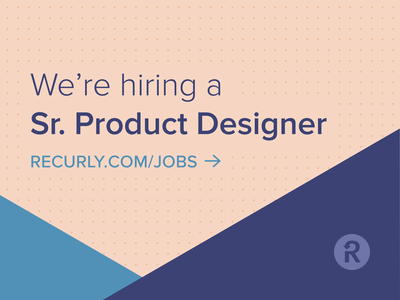 Sr. Product Designer product design tech recurly product designer hiring