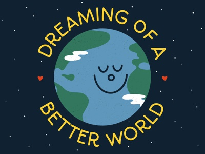 Dreaming of a Better World (dark) night day quote inspirational space green handtype circle smile adobe illustrator illustrations environmental enviroment cute dreaming dream globe earth world vector