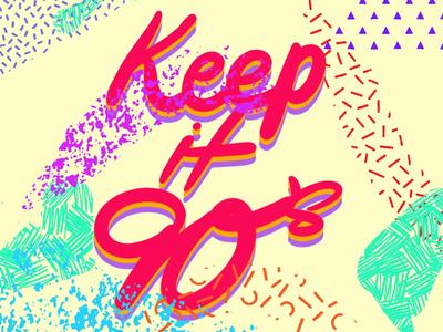 Keep it 90's